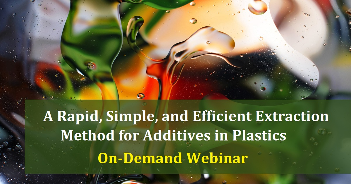 A Rapid, Simple, and Efficient Extraction Method for Additives in Plastics