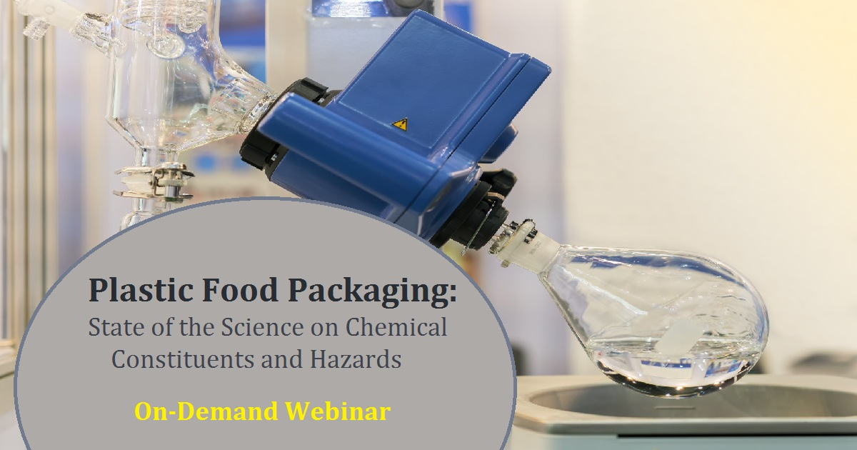 Plastic Food Packaging: State of the Science on Chemical Constituents and Hazards