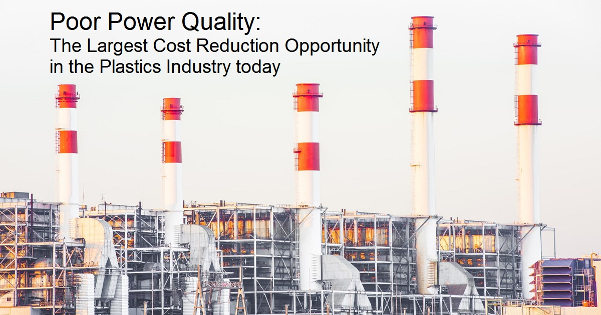 Poor Power Quality: The Largest Cost Reduction Opportunity in the Plastics Industry today