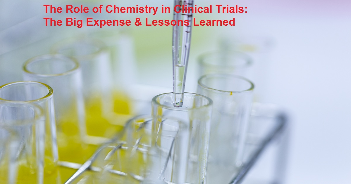 The Role of Chemistry in Clinical Trials: The Big Expense & Lessons Learned