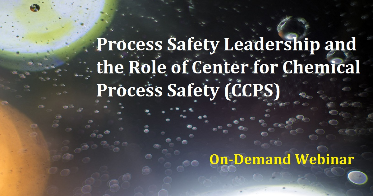 Process Safety Leadership and the Role of Center for Chemical Process Safety (CCPS)