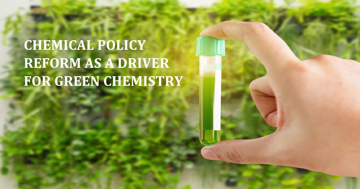 Chemical Policy Reform as a Driver for Green Chemistry