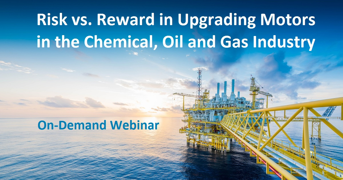 Risk vs. Reward in Upgrading Motors in the Chemical, Oil and Gas Industry