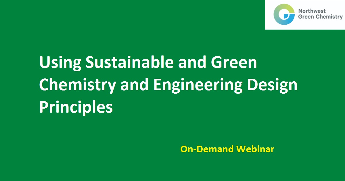 Using Sustainable and Green Chemistry and Engineering Design Principles