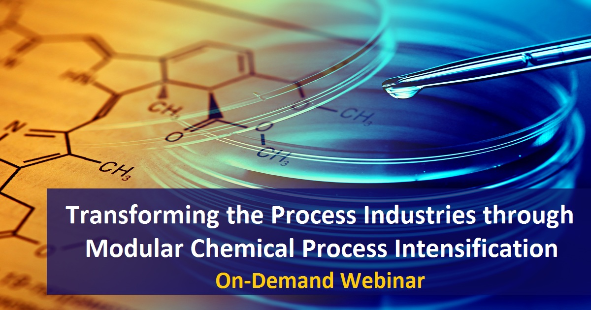 Transforming the Process Industries through Modular Chemical Process Intensification