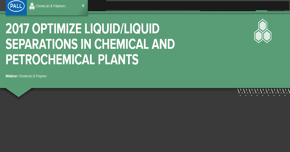 OPTIMIZE LIQUID/LIQUID SEPARATIONS IN CHEMICAL AND PETROCHEMICAL PLANTS