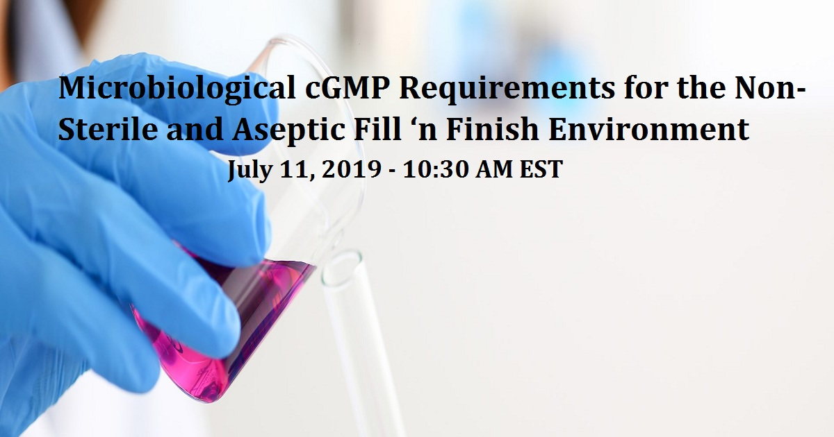 Microbiological cGMP Requirements for the Non-Sterile and Aseptic Fill 'n Finish Environment
