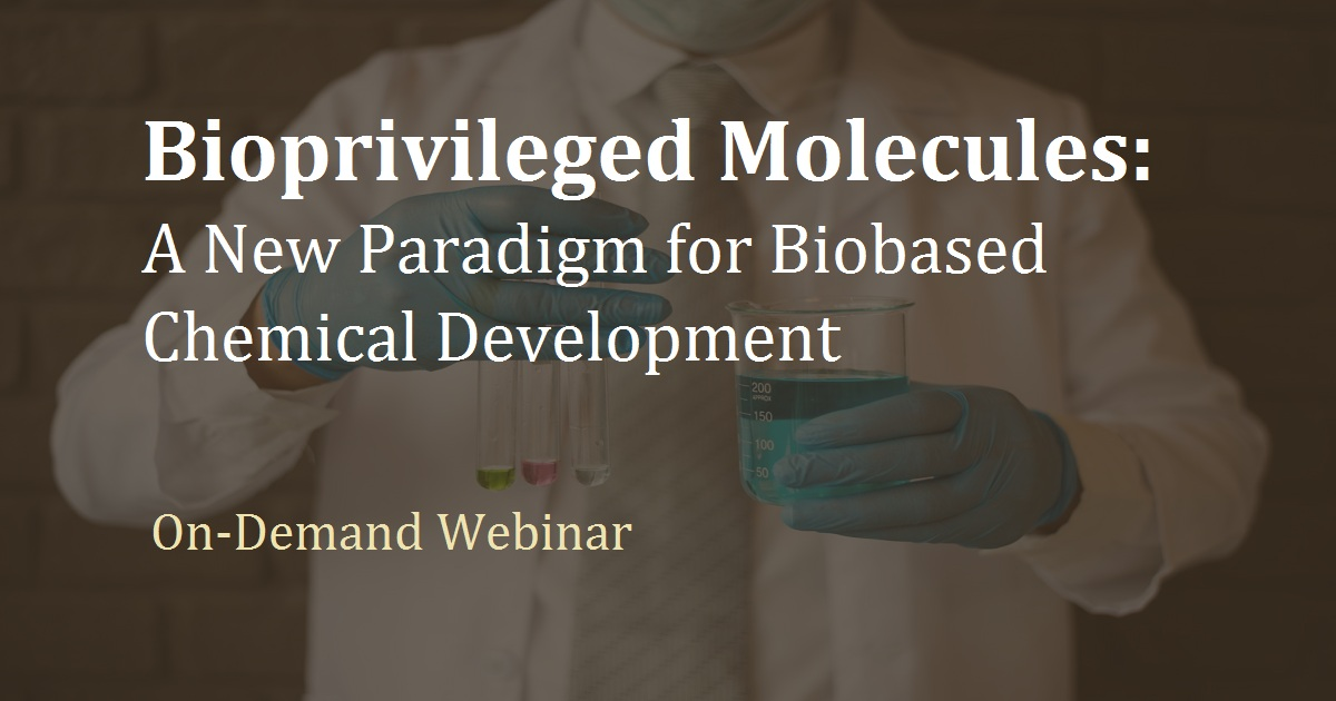 Bioprivileged Molecules: A New Paradigm for Biobased Chemical Development