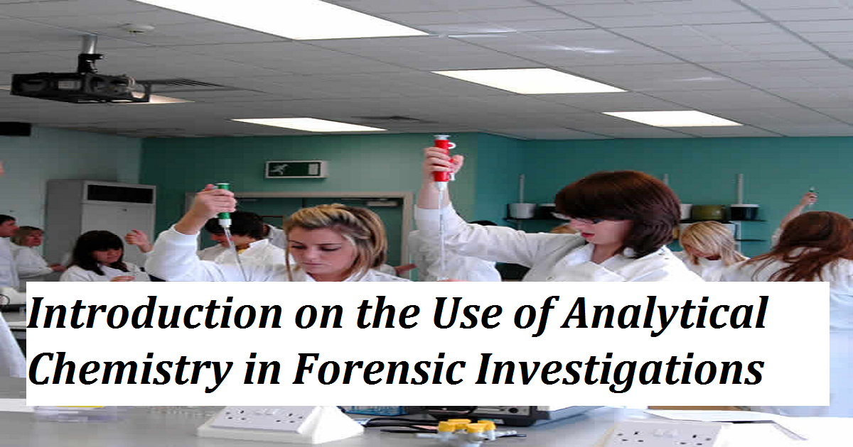Introduction on the Use of Analytical Chemistry in Forensic Investigations