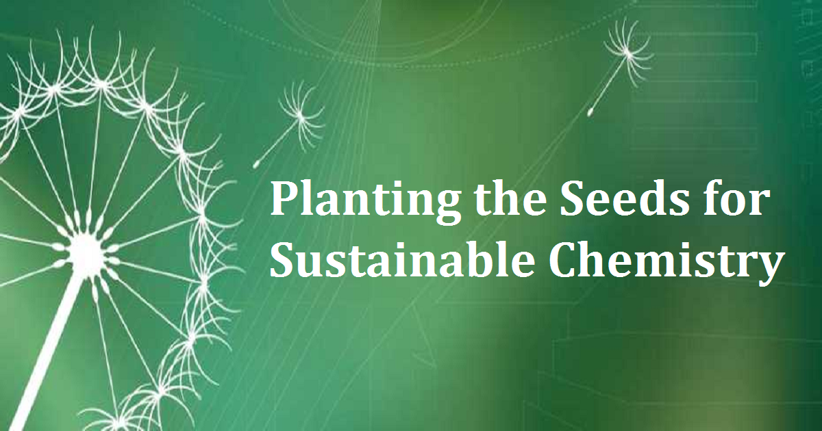 Planting the Seeds for Sustainable Chemistry