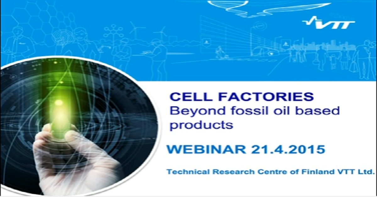 VTT WEBINAR: Cell Factories - Beyond fossil oil based products