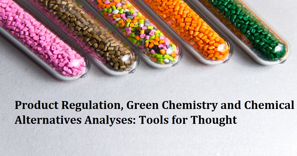 Product Regulation, Green Chemistry and Chemical Alternatives Analyses: Tools for Thought