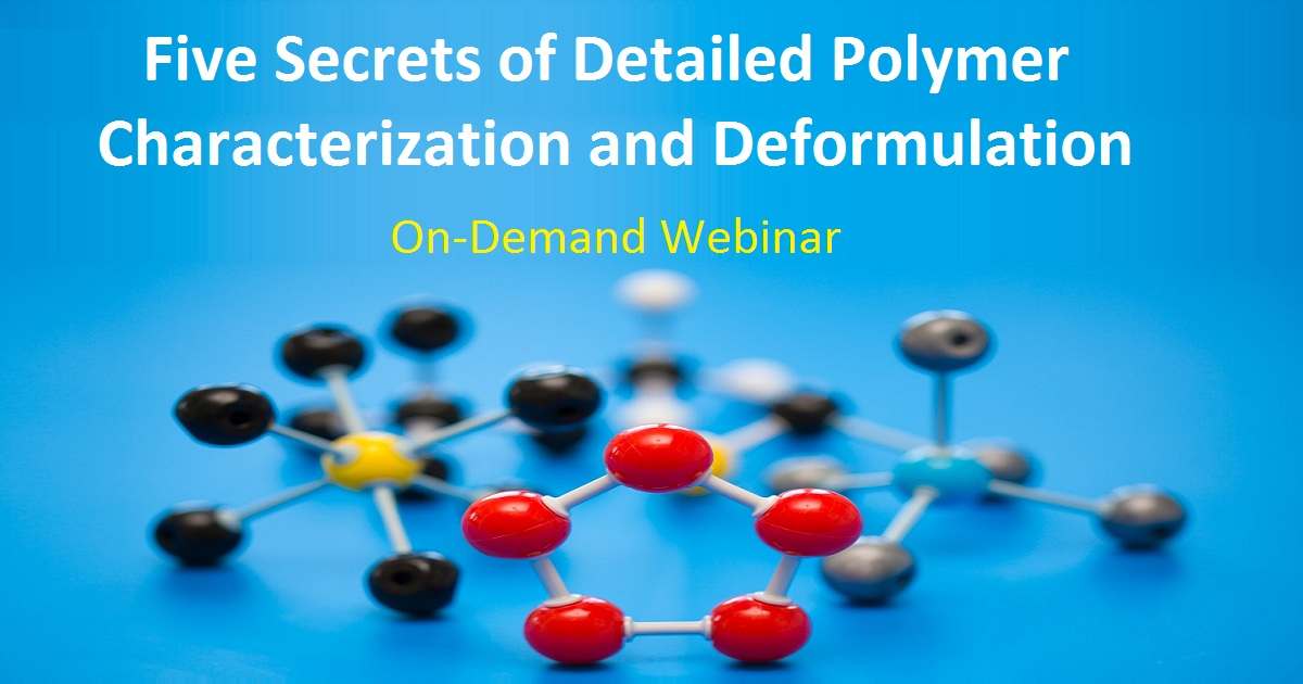 Five Secrets of Detailed Polymer Characterization and Deformulation