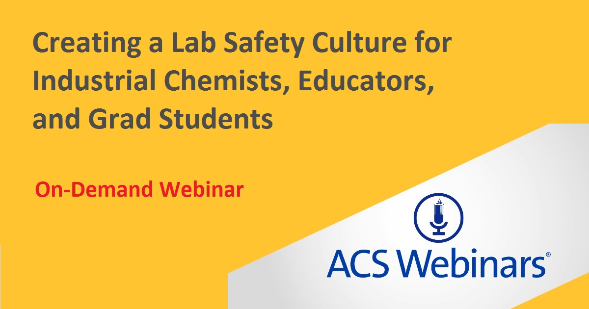 Creating a Lab Safety Culture for Industrial Chemists, Educators, and Grad Students