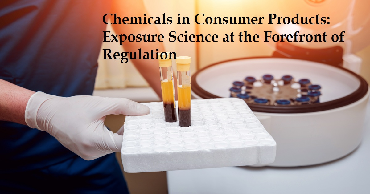 Chemicals in Consumer Products: Exposure Science at the Forefront of Regulation