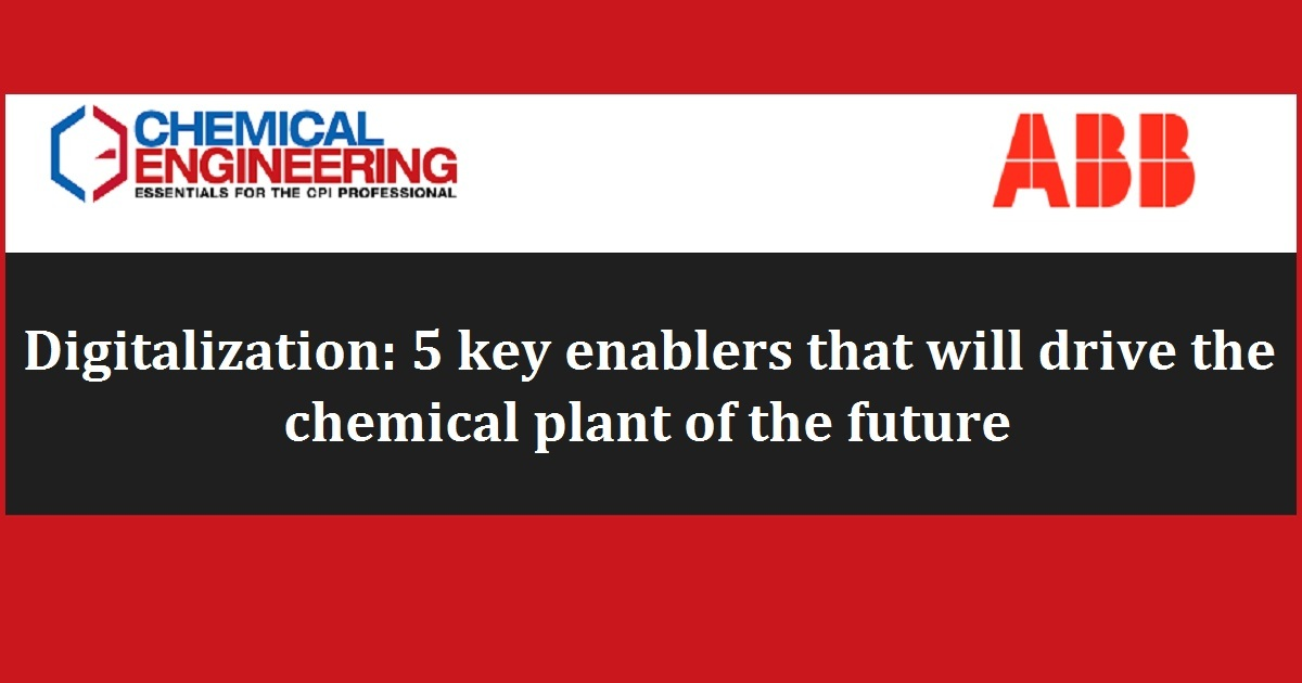 Digitalization: 5 key enablers that will drive the chemical plant of the future