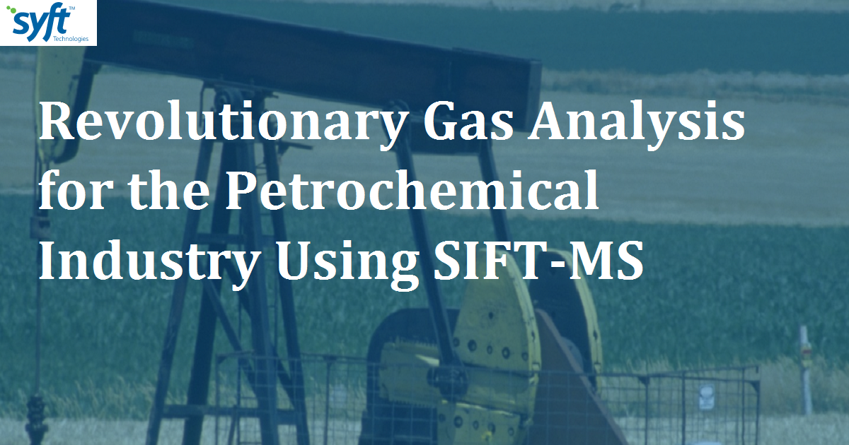 Revolutionary Gas Analysis for the Petrochemical Industry Using SIFT-MS