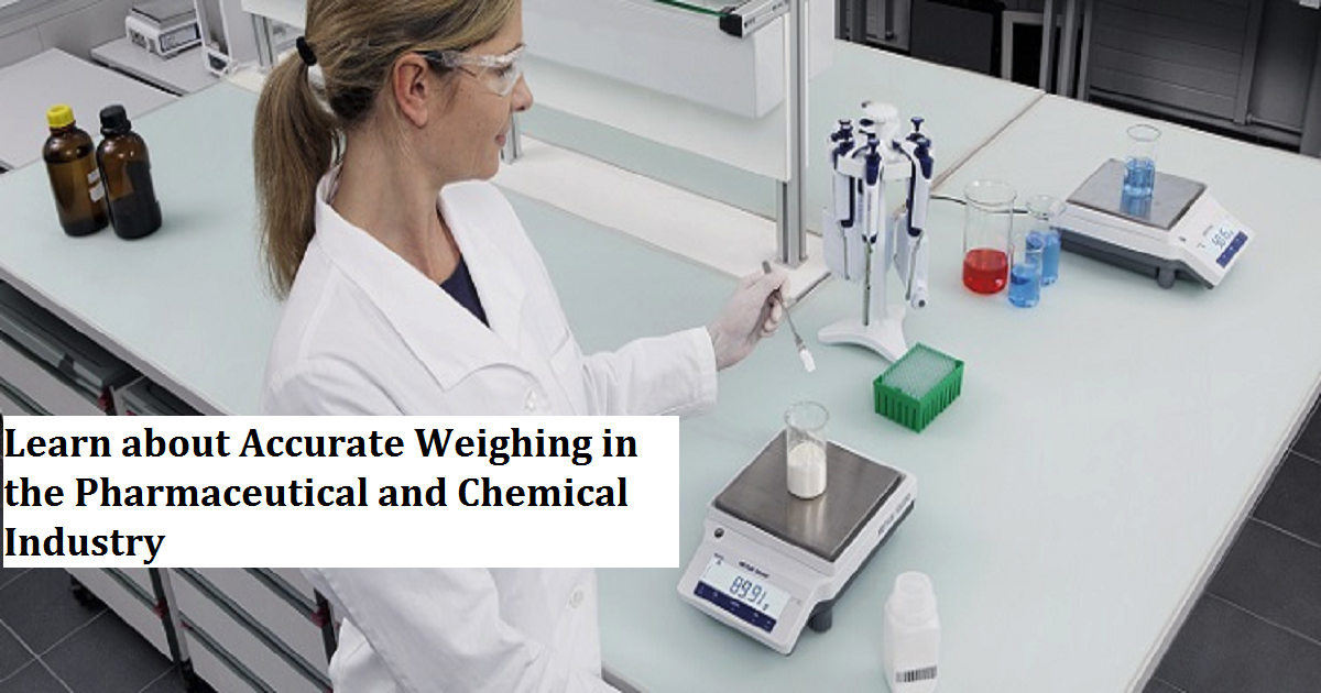 Learn about Accurate Weighing in the Pharmaceutical and Chemical Industry