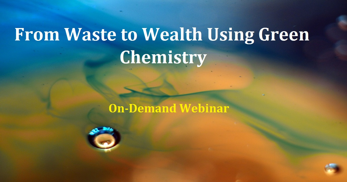 From Waste to Wealth Using Green Chemistry