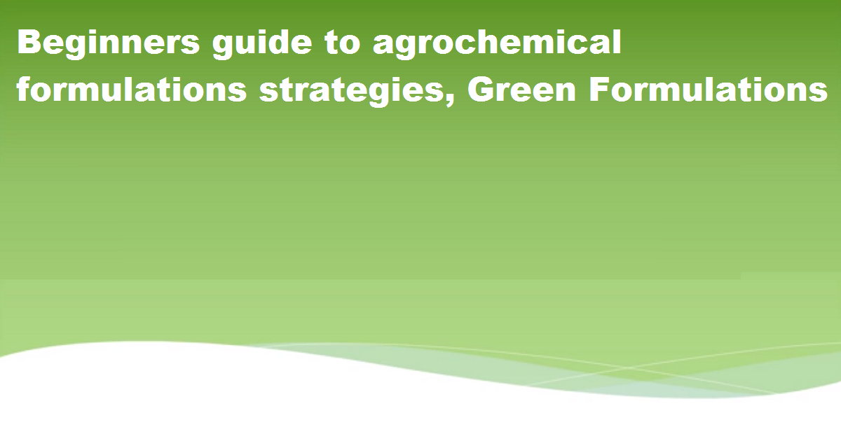 WEBINAR: Beginners guide to agrochemical formulations strategies, Green Formulations