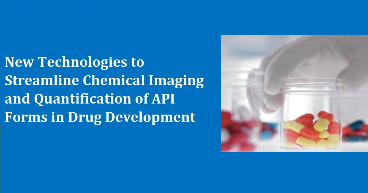 New Technologies to Streamline Chemical Imaging and Quantification of API Forms in Drug Development