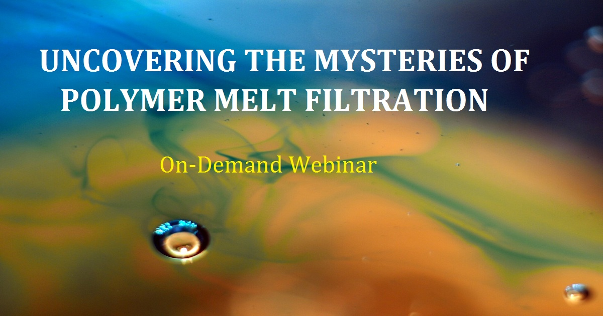UNCOVERING THE MYSTERIES OF POLYMER MELT FILTRATION