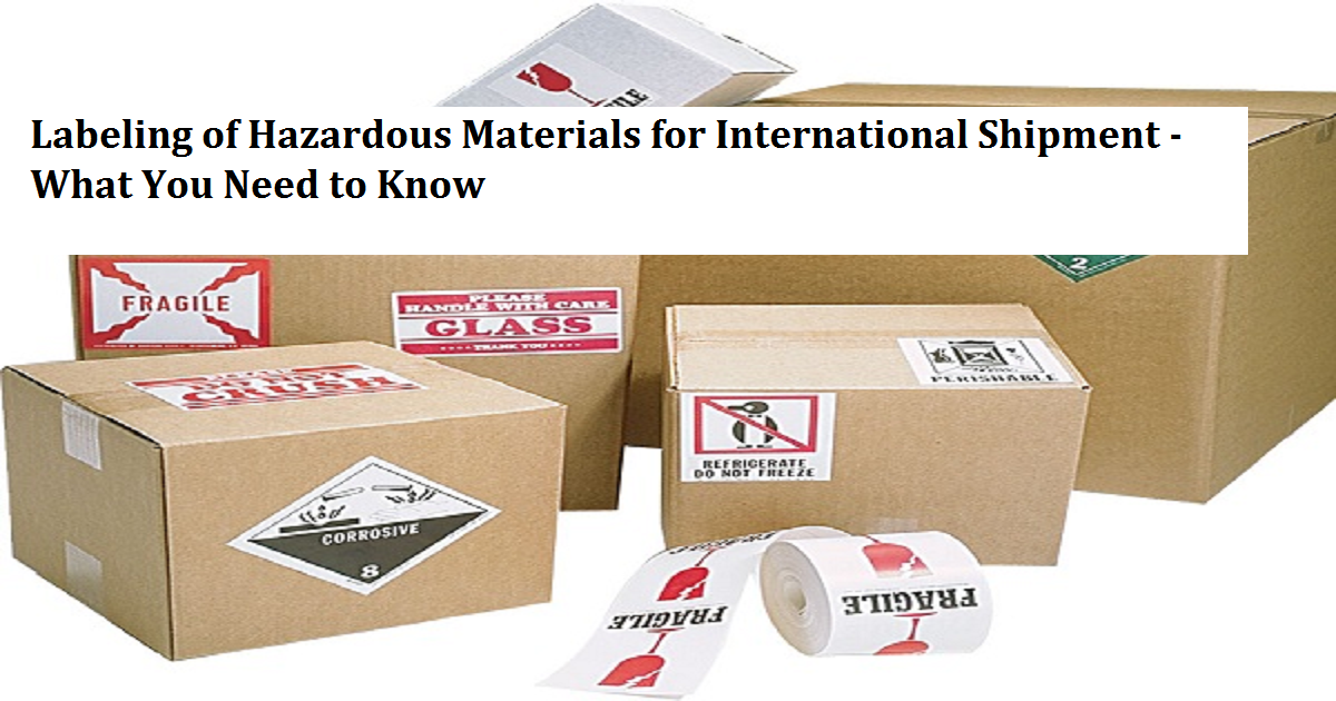 Labeling of Hazardous Materials for International Shipment - What You Need to Know