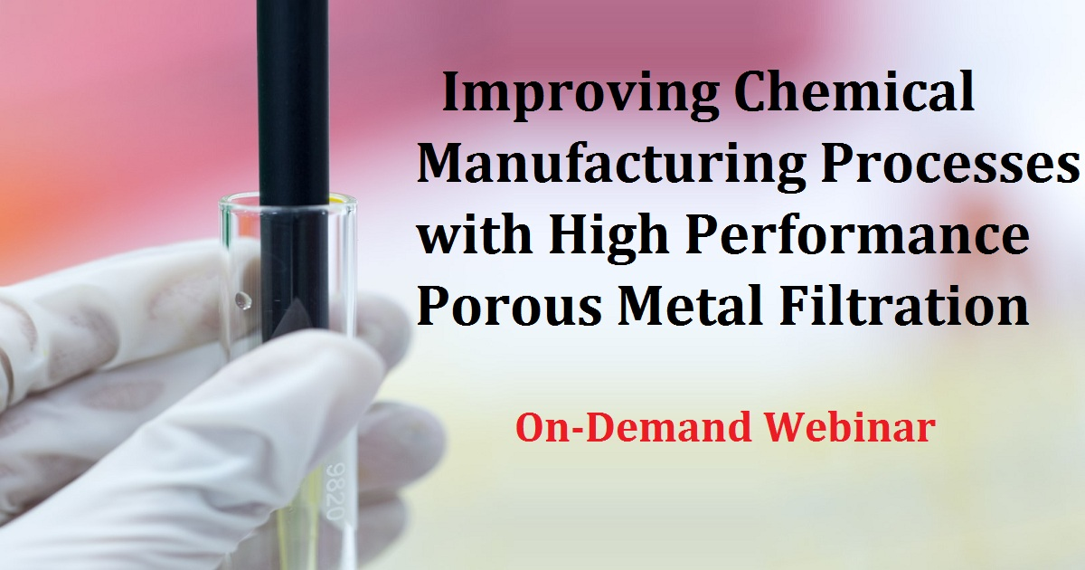 Improving Chemical Manufacturing Processes with High Performance Porous Metal Filtration
