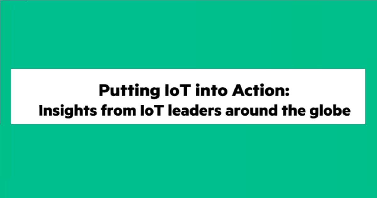 Putting IoT Into Action: Insights from IoT Leaders Around the Globe