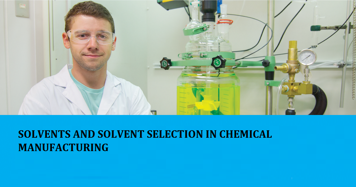 SOLVENTS AND SOLVENT SELECTION IN CHEMICAL MANUFACTURING