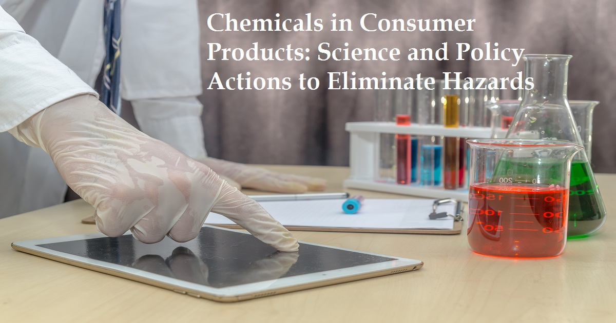 Chemicals in Consumer Products: Science and Policy Actions to Eliminate Hazards