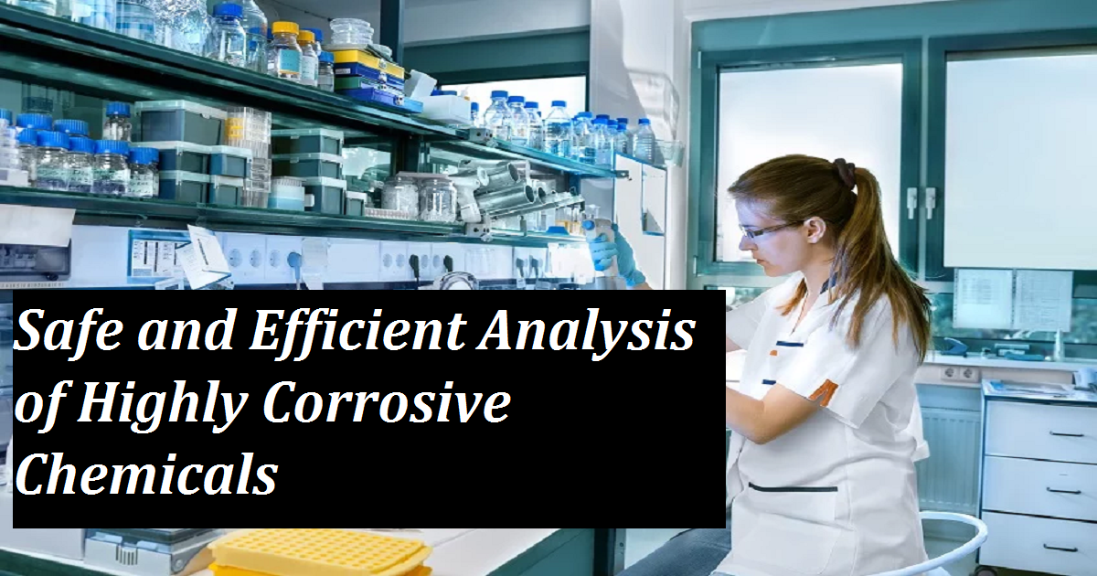 Safe and Efficient Analysis of Highly Corrosive Chemicals