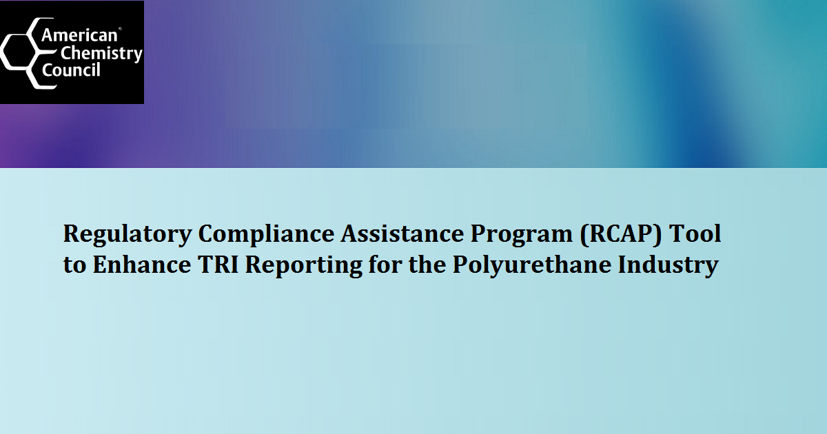 Regulatory Compliance Assistance Program (RCAP) Tool to Enhance TRI Reporting for the Polyurethane Industry