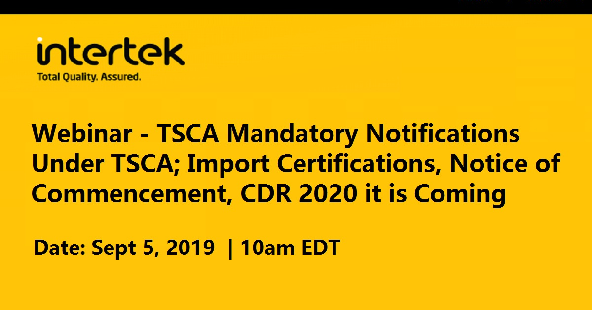 Webinar - TSCA Mandatory Notifications Under TSCA; Import Certifications, Notice of Commencement, CDR 2020 it is Coming