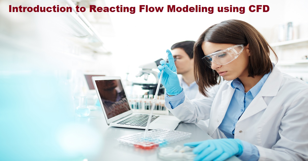 Introduction to Reacting Flow Modeling using CFD