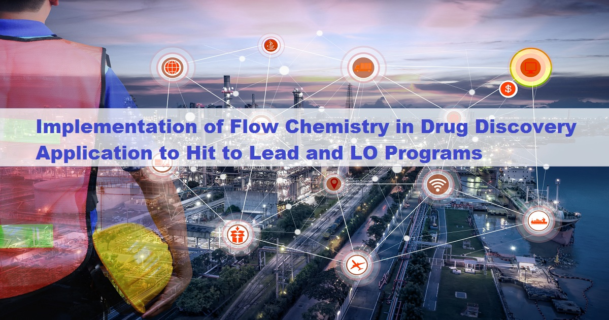 Implementation of Flow Chemistry in Drug Discovery Application to Hit to Lead and LO Programs