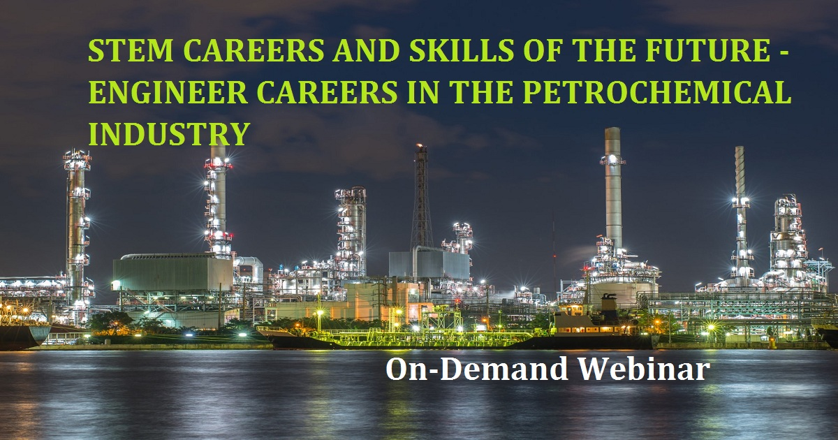STEM CAREERS AND SKILLS OF THE FUTURE - ENGINEER CAREERS IN THE PETROCHEMICAL INDUSTRY