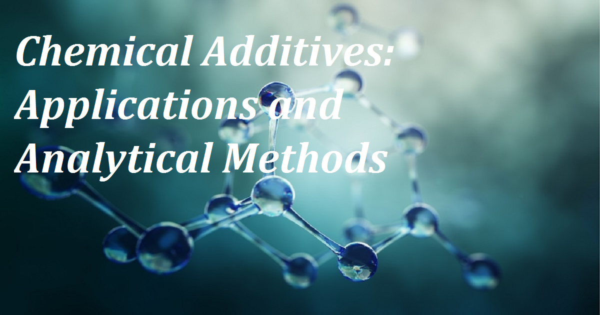 Chemical Additives: Applications and Analytical Methods